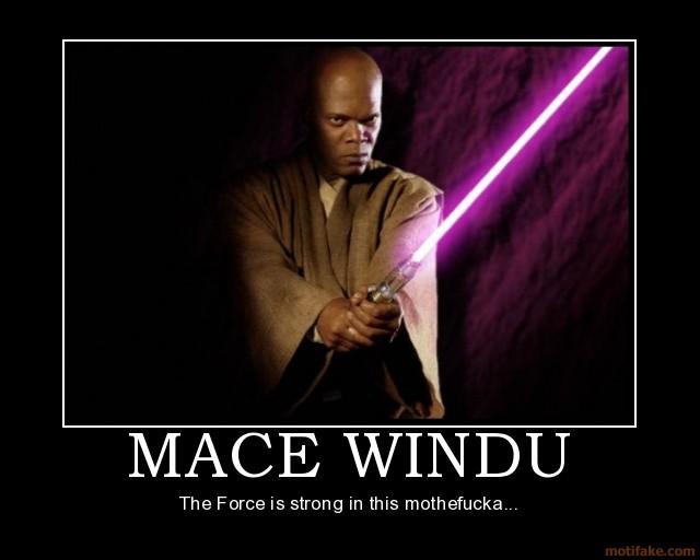 mace-windu-mace-windu-force-star-wars-samuel-jackson-demotivational-poster-1210274076.jpg.8b2c41e13e76a3ceee5e9f2ab1ced505.jpg